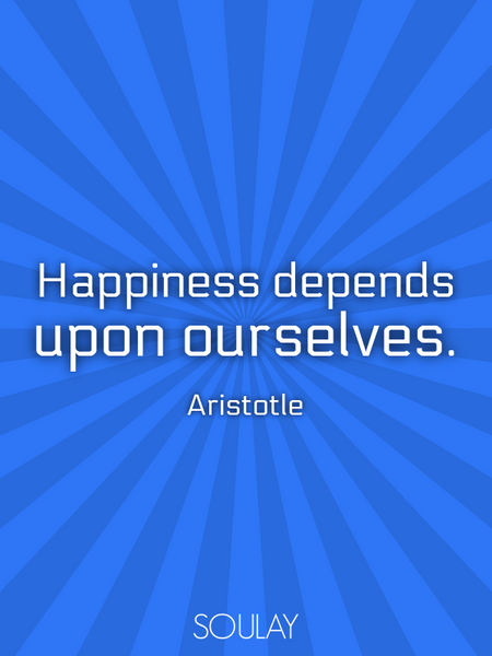 Happiness depends upon ourselves. (Poster)