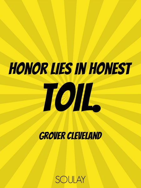 Honor lies in honest toil. (Poster)
