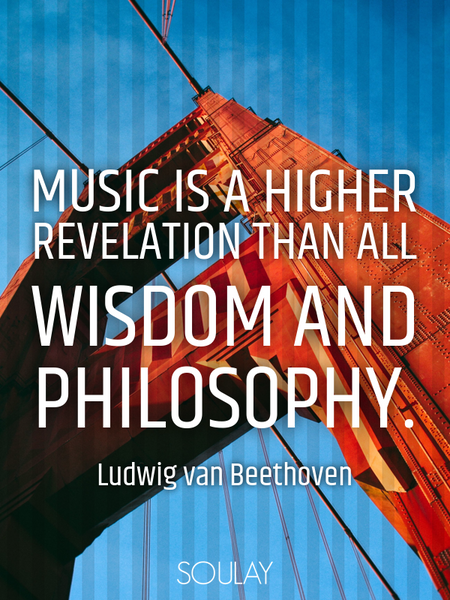 Music is a higher revelation than all wisdom and philosophy. (Poster)