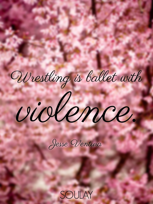 Wrestling is ballet with violence. - Quote Poster