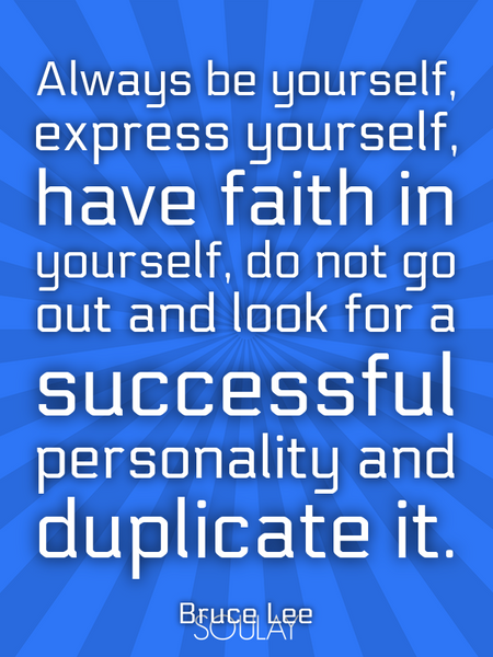 Always be yourself, express yourself, have faith in yourself, do not go out and look for a succes... (Poster)