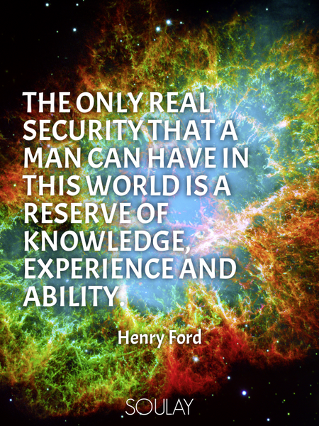 The only real security that a man can have in this world is a reserve of knowledge, experience an... (Poster)