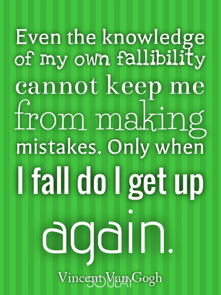 Even the knowledge of my own fallibility cannot keep me from making mistakes. Only when I fall do... (Poster)