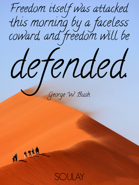 Freedom itself was attacked this morning by a faceless coward, and freedom will be defended. (Poster)