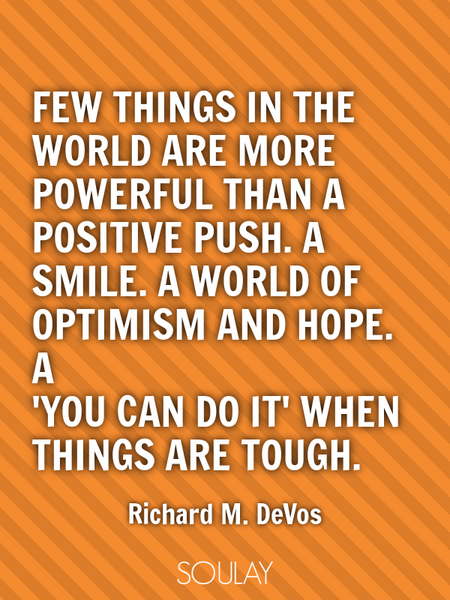 Few things in the world are more powerful than a positive push. A smile. A world of optimism and ... (Poster)