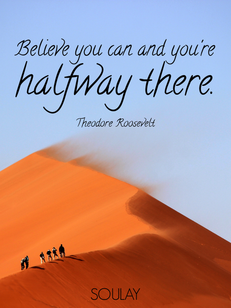 Believe you can and you're halfway there. (Poster)