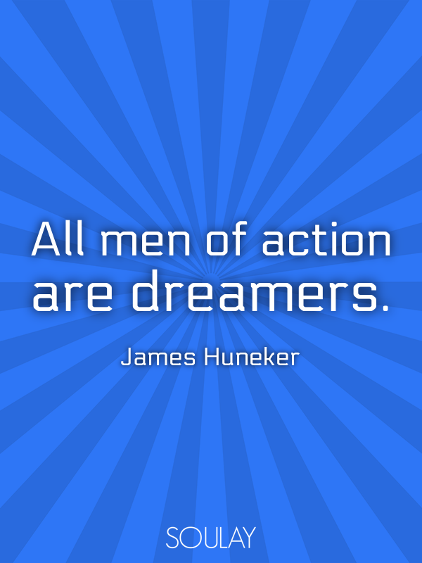 All men of action are dreamers. - Quote Poster