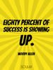 Eighty percent of success is showing up. - Quote Poster