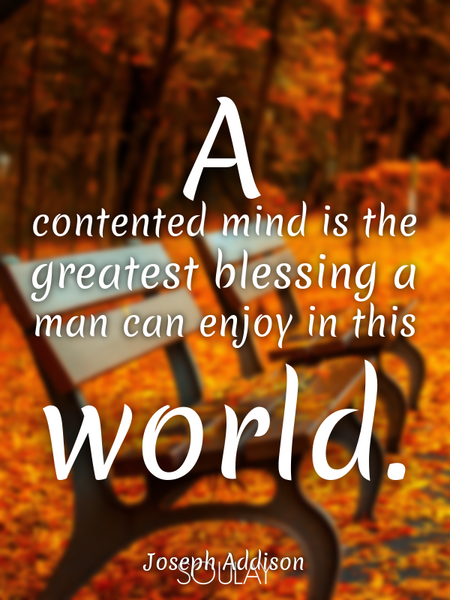 A contented mind is the greatest blessing a man can enjoy in this world. (Poster)
