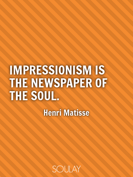Impressionism is the newspaper of the soul. (Poster)