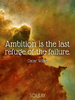 Ambition is the last refuge of the failure. - Quote Poster