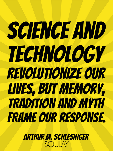 Science and technology revolutionize our lives, but memory, tradition and myth frame our response. (Poster)
