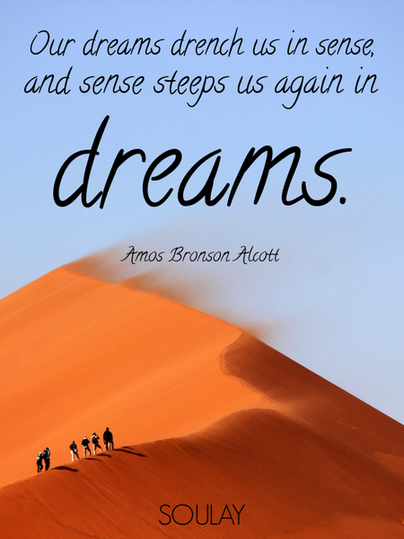 Our dreams drench us in sense, and sense steeps us again in dreams. (Poster)