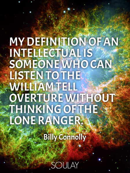 My definition of an intellectual is someone who can listen to the William Tell Overture without t... (Poster)