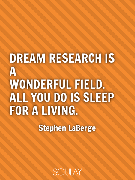 Dream research is a wonderful field. All you do is sleep for a living. (Poster)