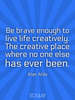 Be brave enough to live life creatively. The creative place where n... - Quote Poster