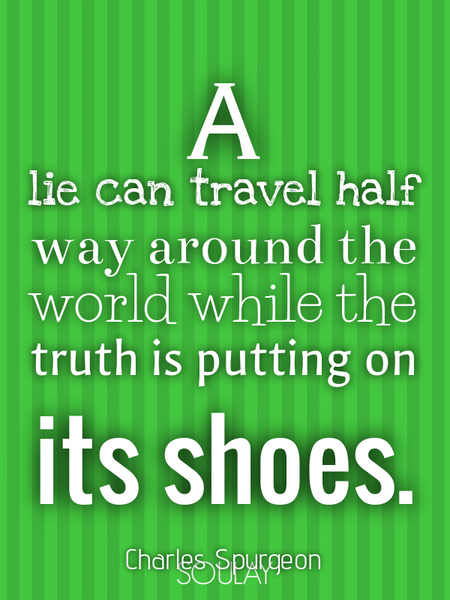 A lie can travel half way around the world while the truth is putting on its shoes. (Poster)