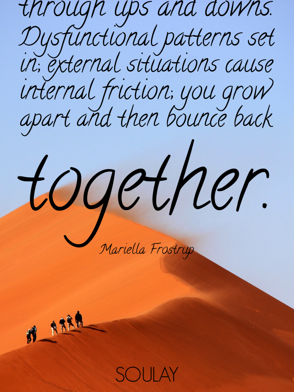 Every friendship goes through ups and downs. Dysfunctional patterns... - Quote Poster