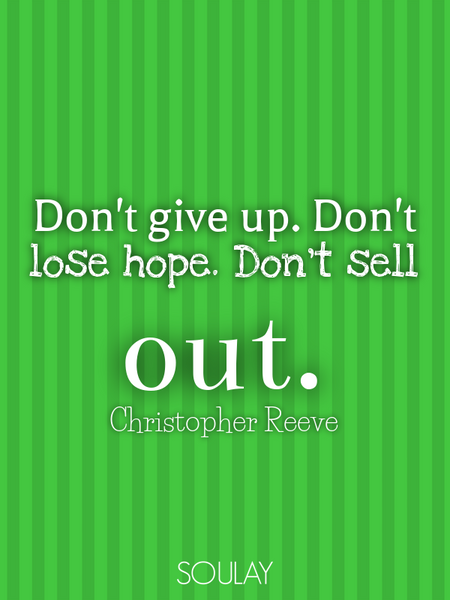 Don't give up. Don't lose hope. Don't sell out. (Poster)