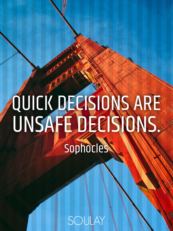 Quick decisions are unsafe decisions. - Quote Poster