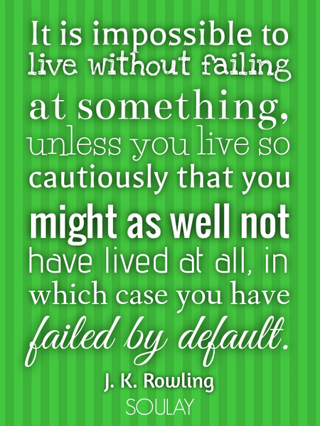 It is impossible to live without failing at something, unless you live so cautiously that you mig... (Poster)