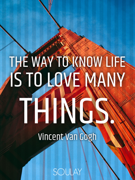 The way to know life is to love many things. (Poster)