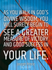 As you walk in God's divine wisdom, you will surely begin to see a ... - Quote Poster