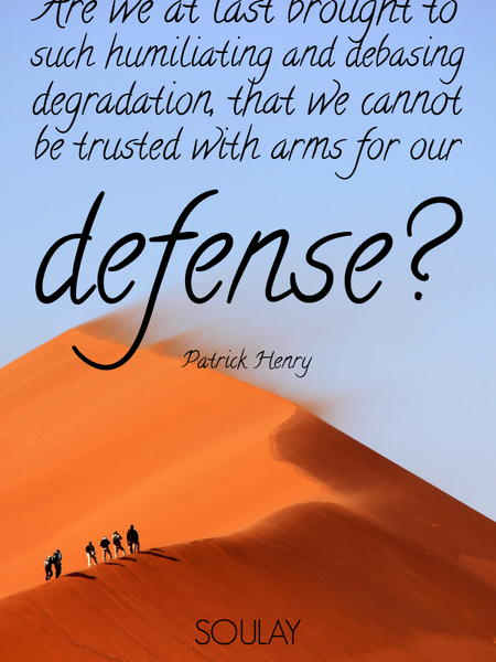 Are we at last brought to such humiliating and debasing degradation, that we cannot be trusted wi... (Poster)