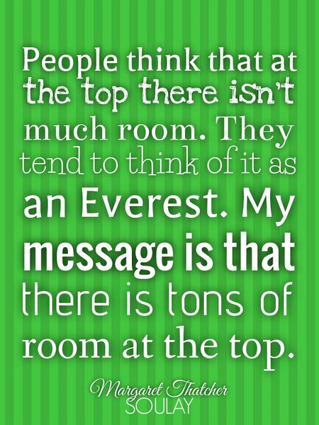 People think that at the top there isn't much room. They tend to think of it as an Everest. My me... (Poster)
