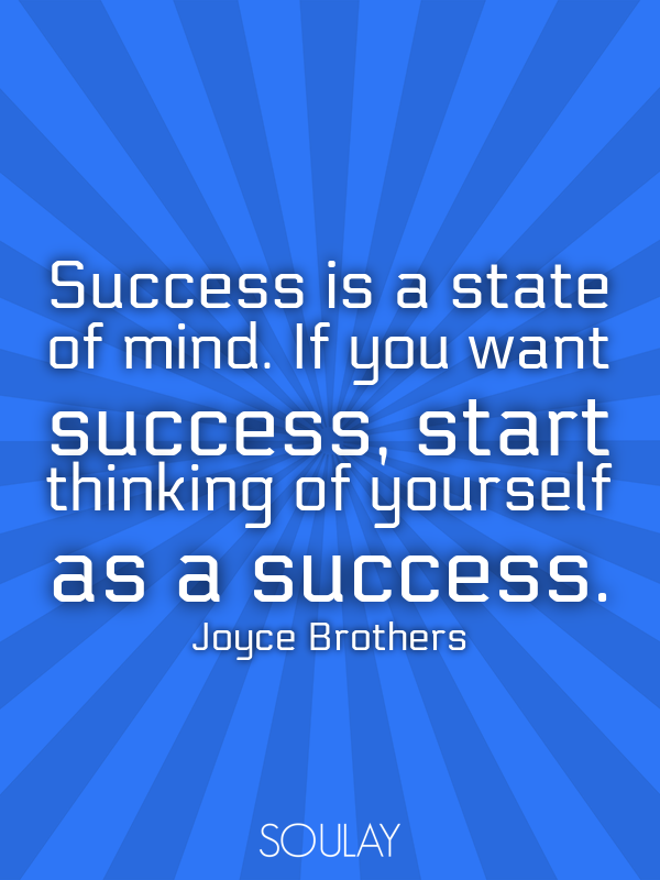 Success is a state of mind. If you want success, start thinking of ... - Quote Poster