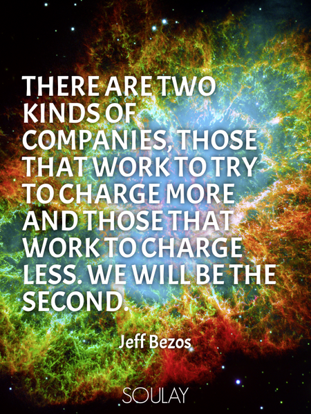 There are two kinds of companies, those that work to try to charge more and those that work to ch... (Poster)