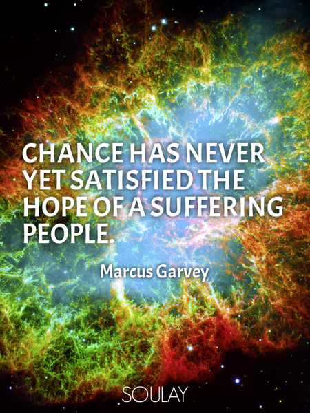 Chance has never yet satisfied the hope of a suffering people. (Poster)