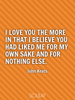 I love you the more in that I believe you had liked me for my own s... - Quote Poster