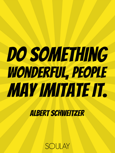 Do something wonderful, people may imitate it. (Poster)