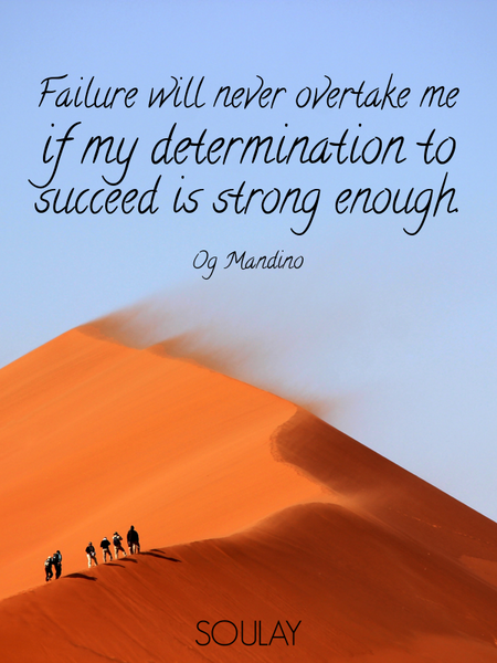 Failure will never overtake me if my determination to succeed is strong enough. (Poster)