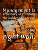 Management is efficiency in climbing the ladder of success; leaders... - Quote Poster