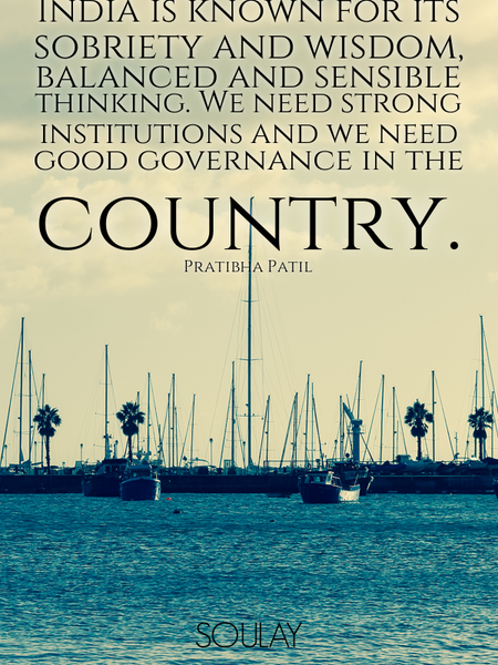 India is known for its sobriety and wisdom, balanced and sensible thinking. We need strong instit... (Poster)