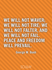 We will not waver; we will not tire; we will not falter, and we wil... - Quote Poster