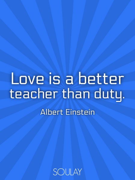 Love is a better teacher than duty. (Poster)