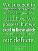 We succeed in enterprises which demand the positive qualities we po... - Quote Poster