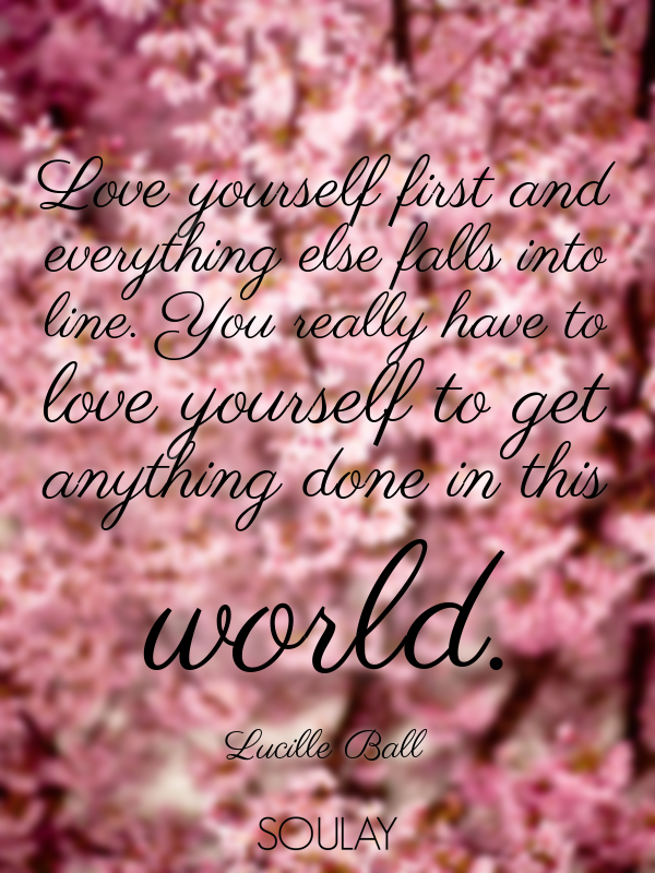 Love Yourself First And Everything Else Falls Into Line You Really