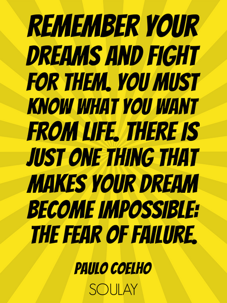 Remember your dreams and fight for them. You must know what you want from life. There is just one... (Poster)