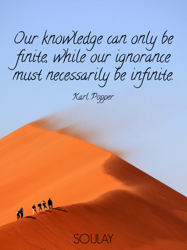 Our knowledge can only be finite, while our ignorance must necessar... - Quote Poster