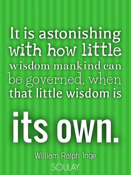 It is astonishing with how little wisdom mankind can be governed, when that little wisdom is its ... (Poster)