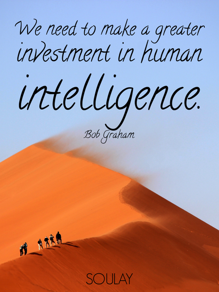 We need to make a greater investment in human intelligence. (Poster)