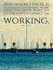 And where I excel is ridiculous, sickening, work ethic. You know, w... - Quote Poster