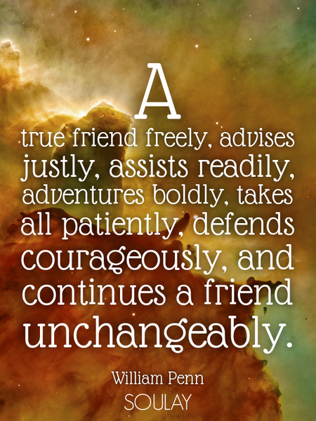 A true friend freely, advises justly, assists readily, adventures boldly, takes all patiently, de... (Poster)
