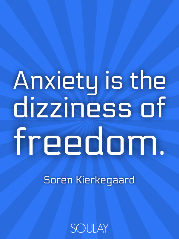 Anxiety is the dizziness of freedom. - Quote Poster