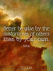 Better be wise by the misfortunes of others than by your own. - Quote Poster
