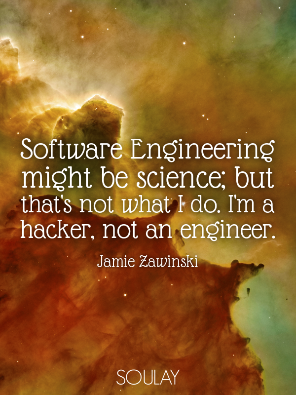 Software Engineering might be science; but that's not what I do. I'... - Quote Poster